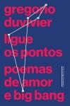Ligue os Pontos Poemas de Amor e Big Bang Gregorio Duvivier